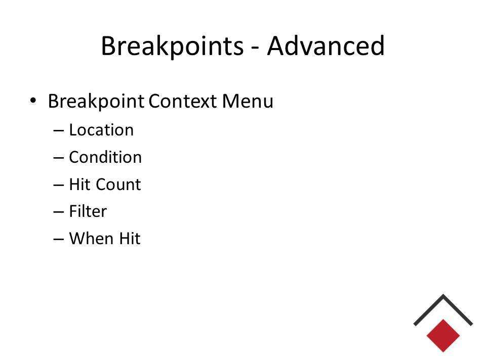 Breakpoints - Advanced Breakpoint Context Menu – Location – Condition – Hit Count – Filter – When Hit