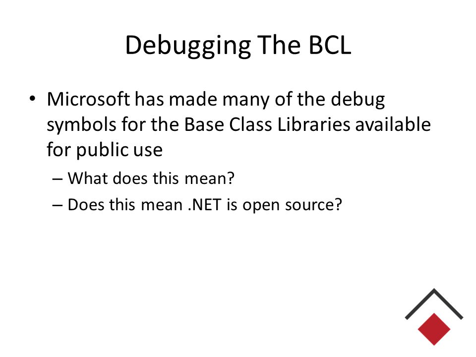 Debugging The BCL Microsoft has made many of the debug symbols for the Base Class Libraries available for public use – What does this mean.