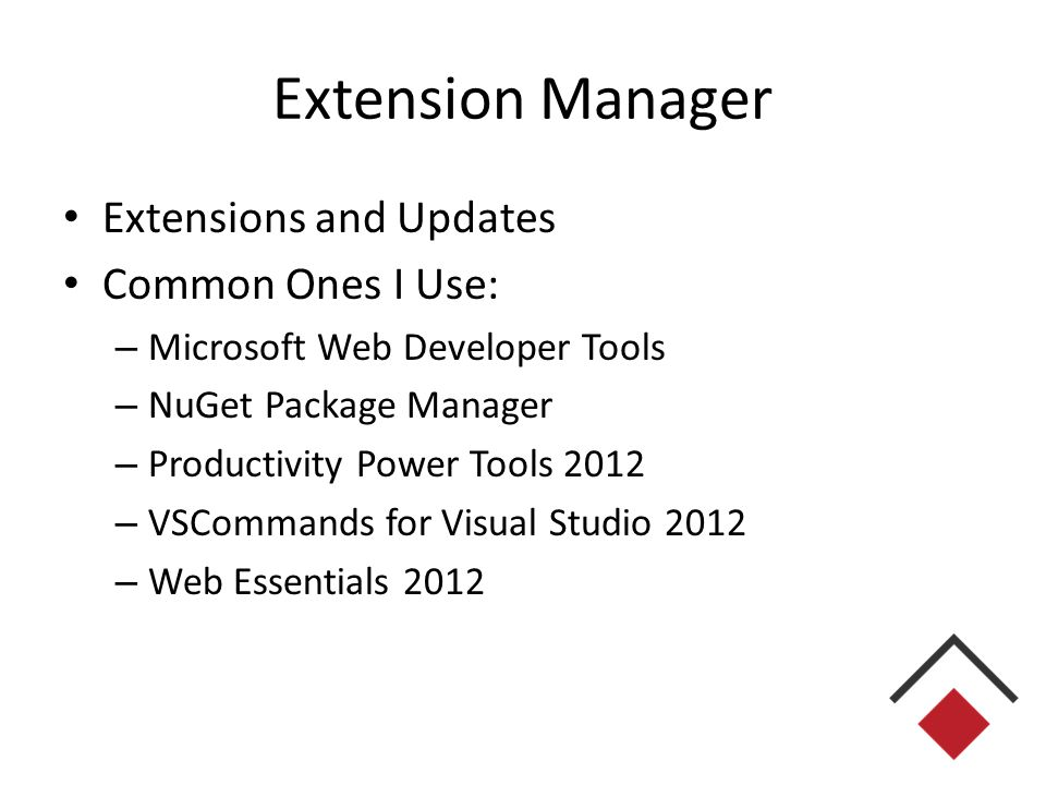 Extension Manager Extensions and Updates Common Ones I Use: – Microsoft Web Developer Tools – NuGet Package Manager – Productivity Power Tools 2012 – VSCommands for Visual Studio 2012 – Web Essentials 2012