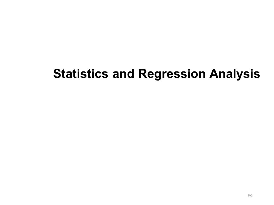 Statistics and Regression Analysis 9-1