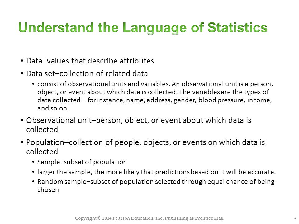 4 Data–values that describe attributes Data set–collection of related data consist of observational units and variables.