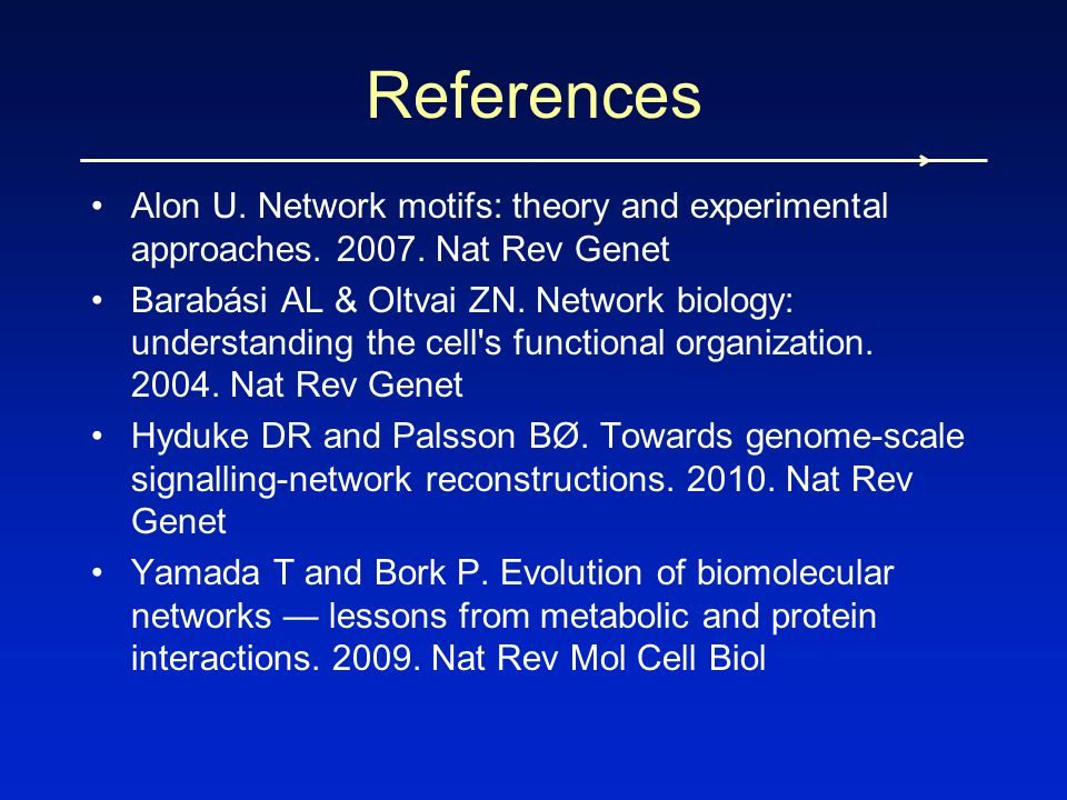 Alon U. Network motifs: theory and experimental approaches. 2007. Nat Rev Genet Barabási AL & Oltvai ZN. Network biology: understanding the cell's fun