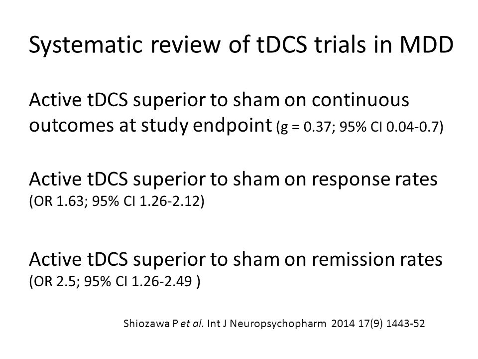 Systematic review of tDCS trials in MDD Active tDCS superior to sham on continuous outcomes at study endpoint (g = 0.37; 95% CI 0.04-0.7) Active tDCS
