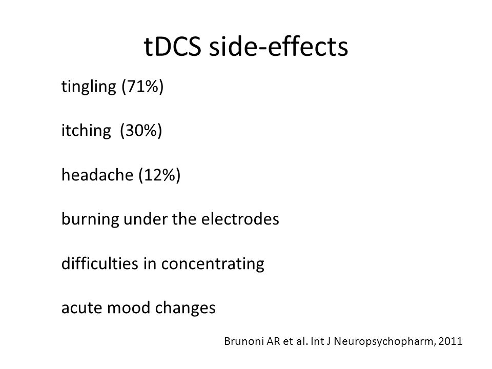tDCS side-effects tingling (71%) itching (30%) headache (12%) burning under the electrodes difficulties in concentrating acute mood changes Brunoni AR