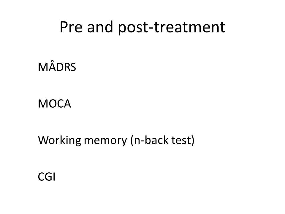 Pre and post-treatment MÅDRS MOCA Working memory (n-back test) CGI