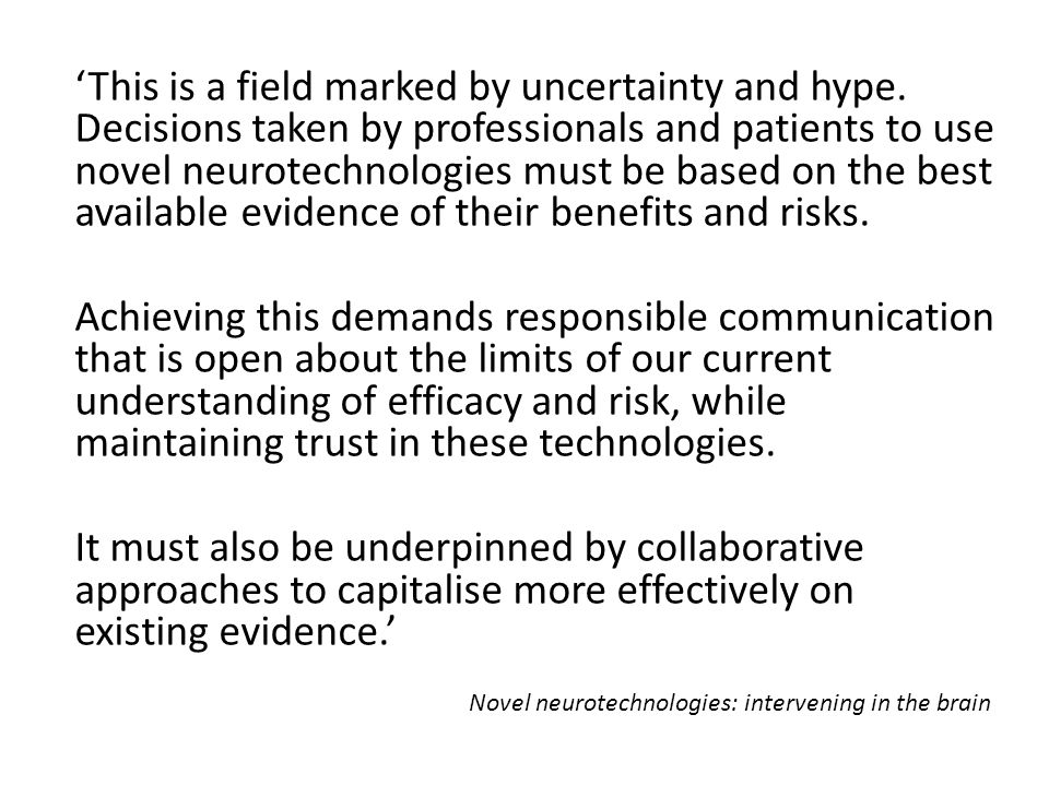 'This is a field marked by uncertainty and hype. Decisions taken by professionals and patients to use novel neurotechnologies must be based on the bes