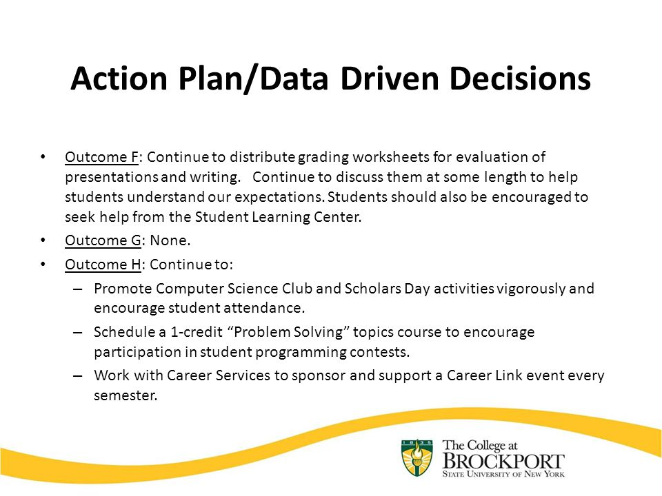 Action Plan/Data Driven Decisions Outcome F: Continue to distribute grading worksheets for evaluation of presentations and writing.
