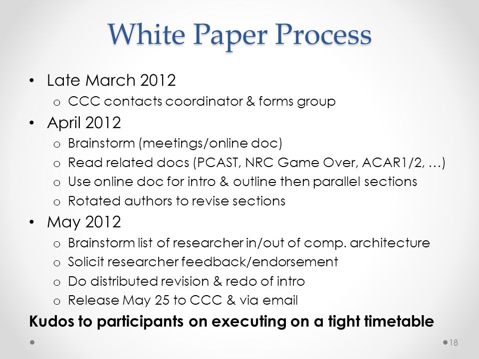 White Paper Process Late March 2012 o CCC contacts coordinator & forms group April 2012 o Brainstorm (meetings/online doc) o Read related docs (PCAST,