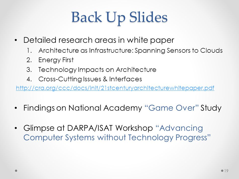 Back Up Slides Detailed research areas in white paper 1.Architecture as Infrastructure: Spanning Sensors to Clouds 2.Energy First 3.Technology Impacts