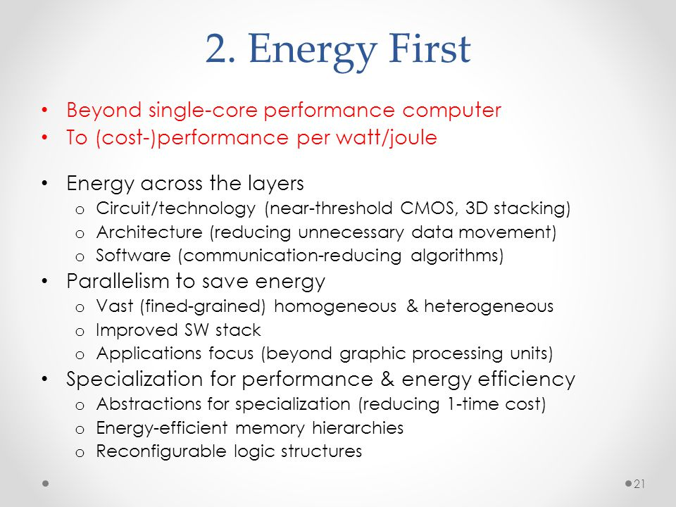 2. Energy First Beyond single-core performance computer To (cost-)performance per watt/joule Energy across the layers o Circuit/technology (near-thres