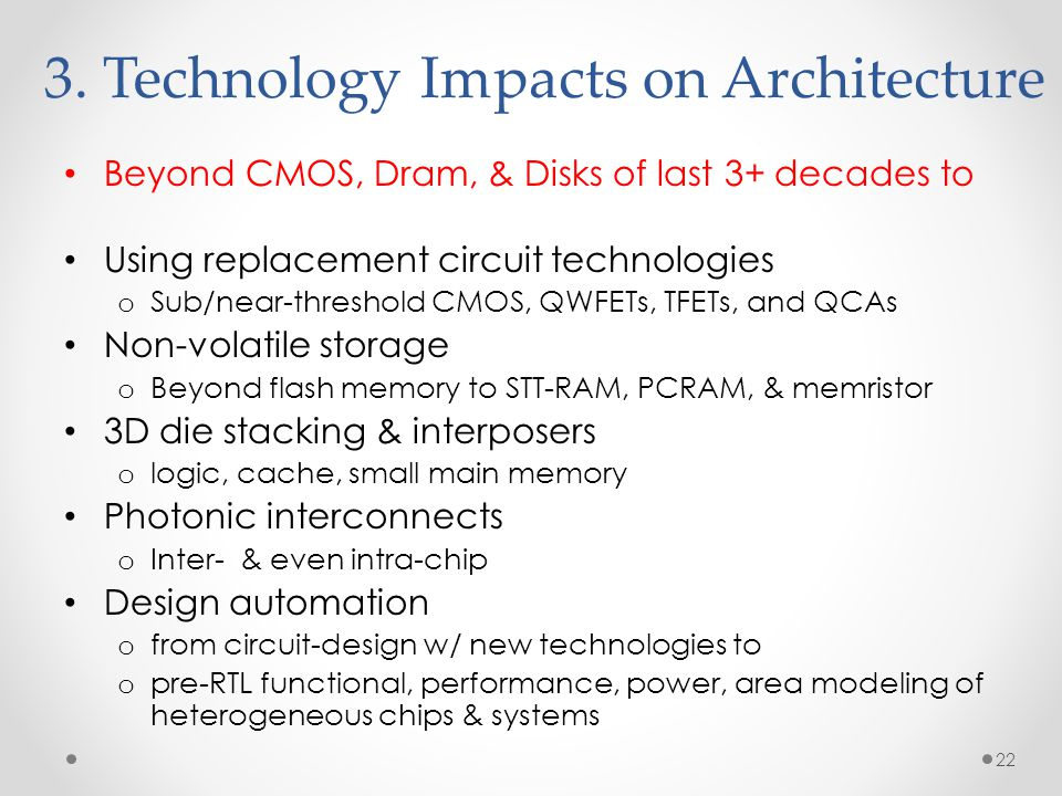 3. Technology Impacts on Architecture Beyond CMOS, Dram, & Disks of last 3+ decades to Using replacement circuit technologies o Sub/near-threshold CMO