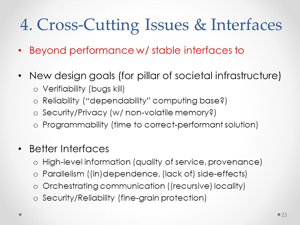 4. Cross-Cutting Issues & Interfaces Beyond performance w/ stable interfaces to New design goals (for pillar of societal infrastructure) o Verifiabili