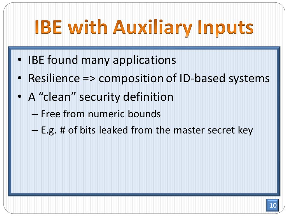 10 IBE found many applications Resilience => composition of ID-based systems A clean security definition – Free from numeric bounds – E.g.