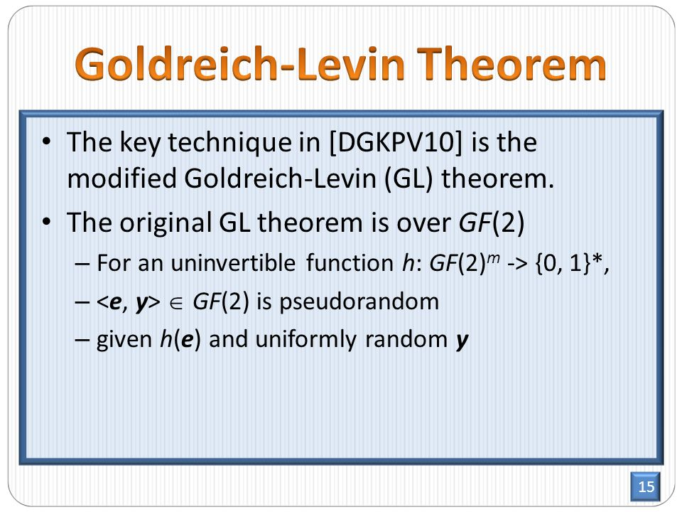 15 The key technique in [DGKPV10] is the modified Goldreich-Levin (GL) theorem.