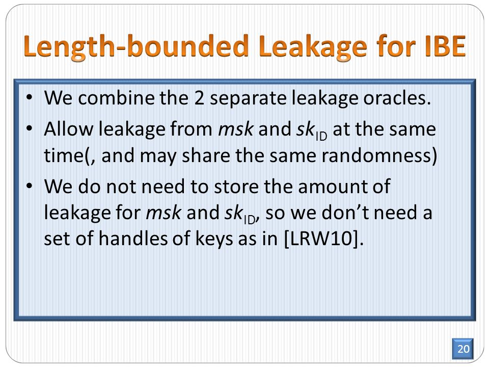 20 We combine the 2 separate leakage oracles.