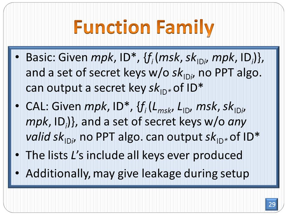 29 Basic: Given mpk, ID*, {f i (msk, sk IDi, mpk, ID i )}, and a set of secret keys w/o sk IDi, no PPT algo.