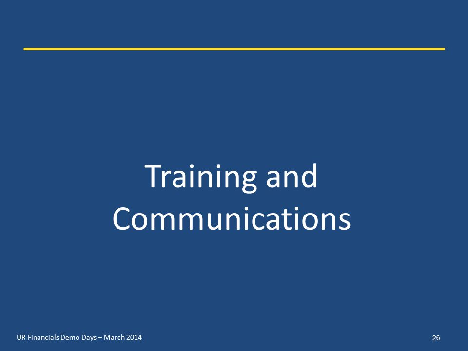UR Financials Demo Days – March 2014 Training and Communications 26
