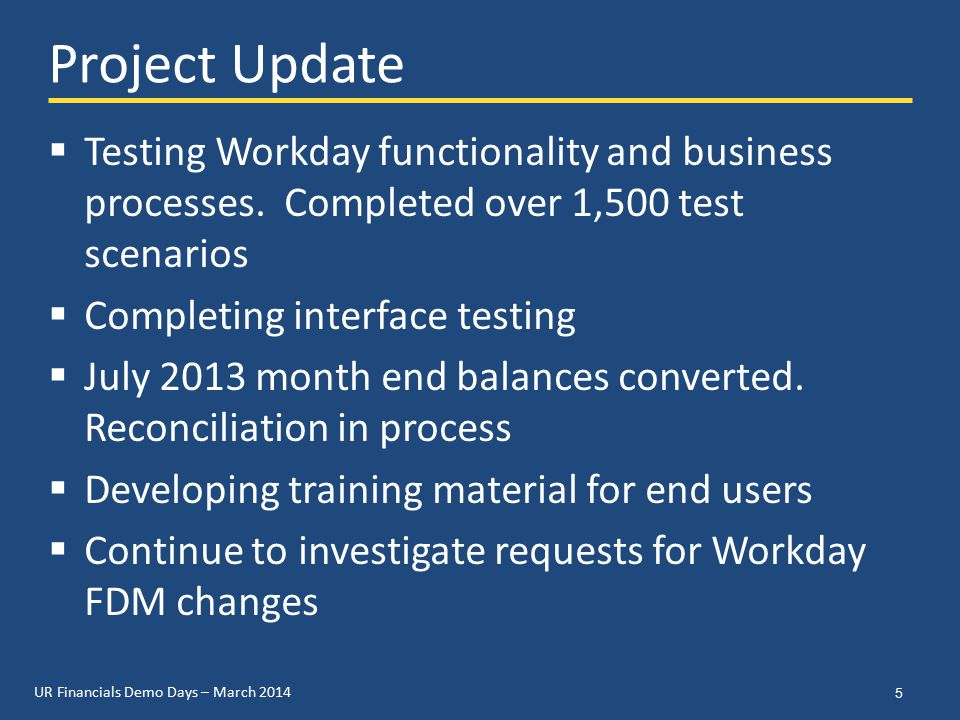 UR Financials Demo Days – March 2014 Project Update  Testing Workday functionality and business processes.