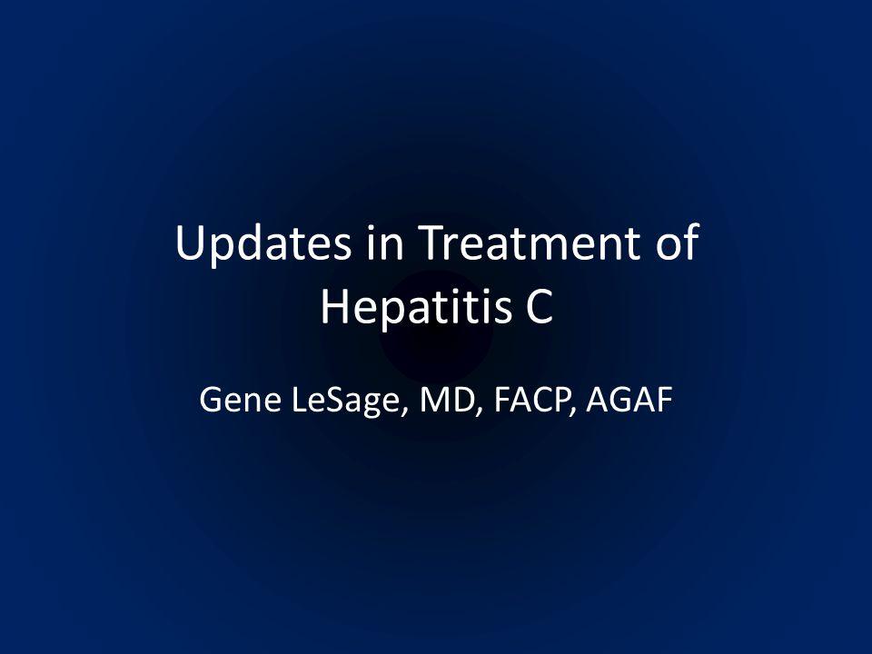 Updates in Treatment of Hepatitis C Gene LeSage, MD, FACP, AGAF