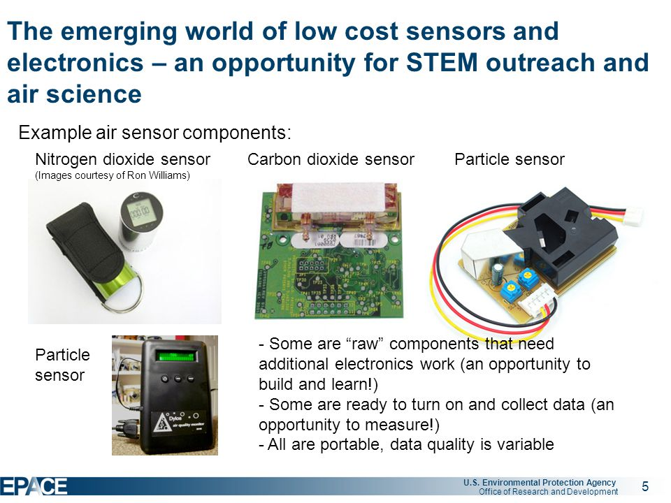 5 U.S. Environmental Protection Agency Office of Research and Development The emerging world of low cost sensors and electronics – an opportunity for