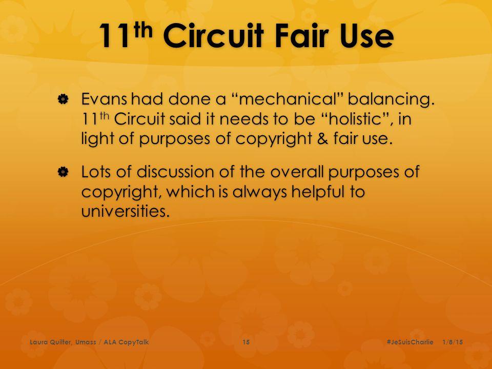 11 th Circuit Fair Use  Evans had done a mechanical balancing.