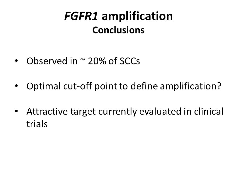 FGFR1 amplification Conclusions Observed in ~ 20% of SCCs Optimal cut-off point to define amplification.