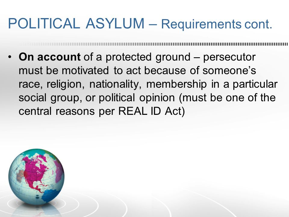 POLITICAL ASYLUM – Requirements cont.