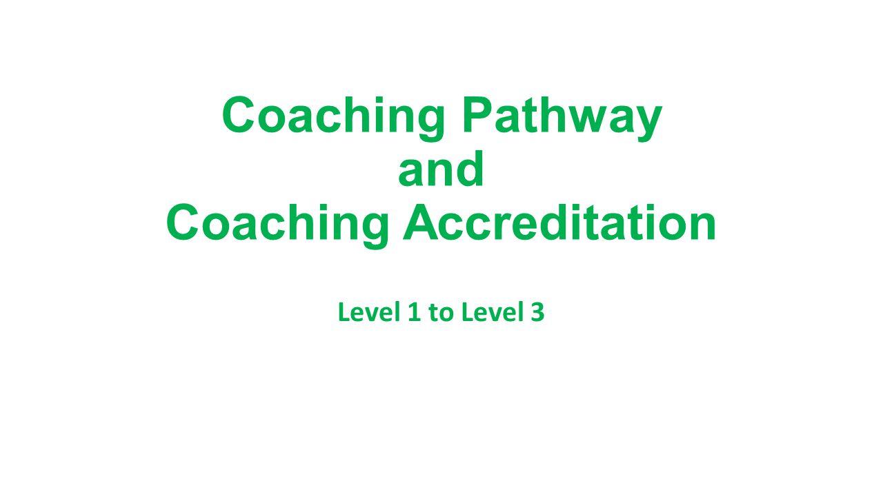 Coaching Pathway and Coaching Accreditation Level 1 to Level 3