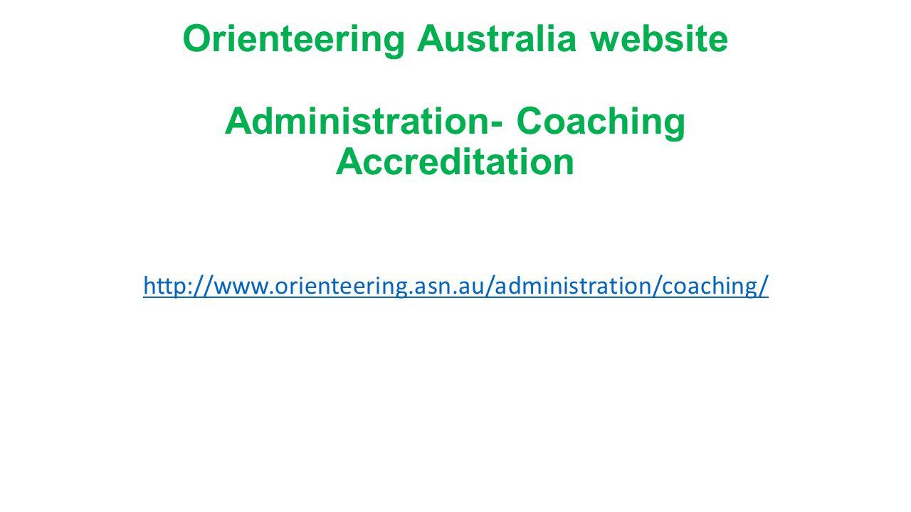 Orienteering Australia website Administration- Coaching Accreditation http://www.orienteering.asn.au/administration/coaching/