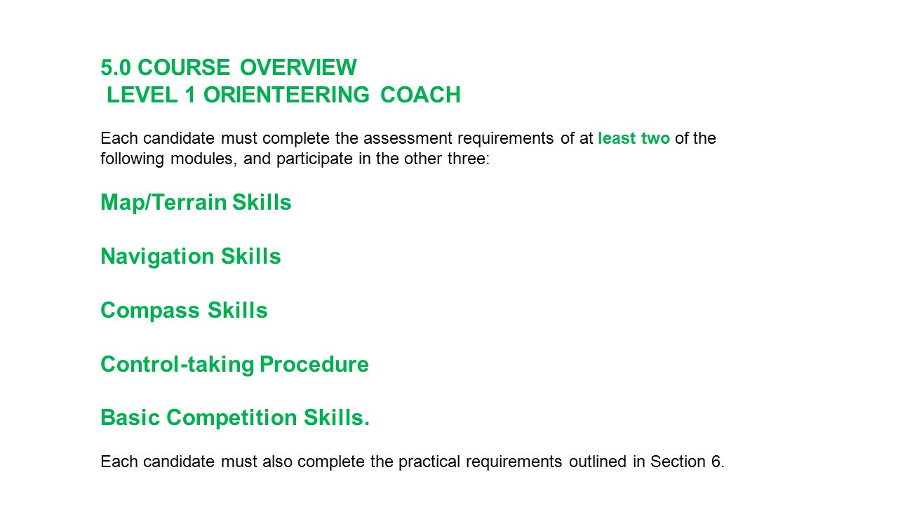 5.0 COURSE OVERVIEW LEVEL 1 ORIENTEERING COACH Each candidate must complete the assessment requirements of at least two of the following modules, and