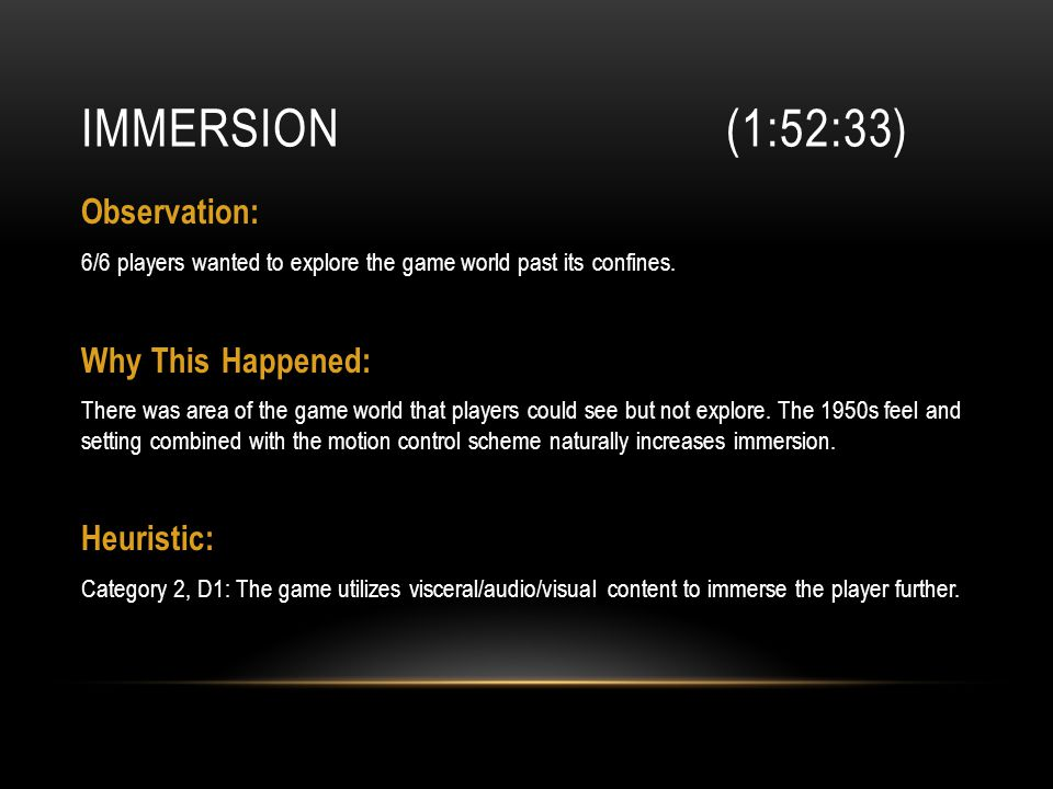 IMMERSION (1:52:33) Observation: 6/6 players wanted to explore the game world past its confines.
