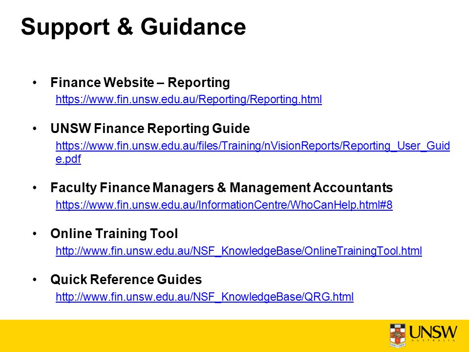 Support & Guidance Finance Website – Reporting https://www.fin.unsw.edu.au/Reporting/Reporting.html UNSW Finance Reporting Guide https://www.fin.unsw.
