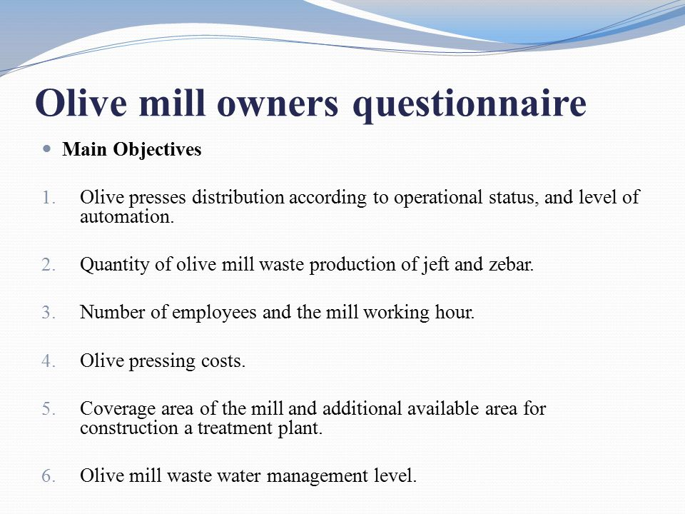 Olive mill owners questionnaire Main Objectives 1.