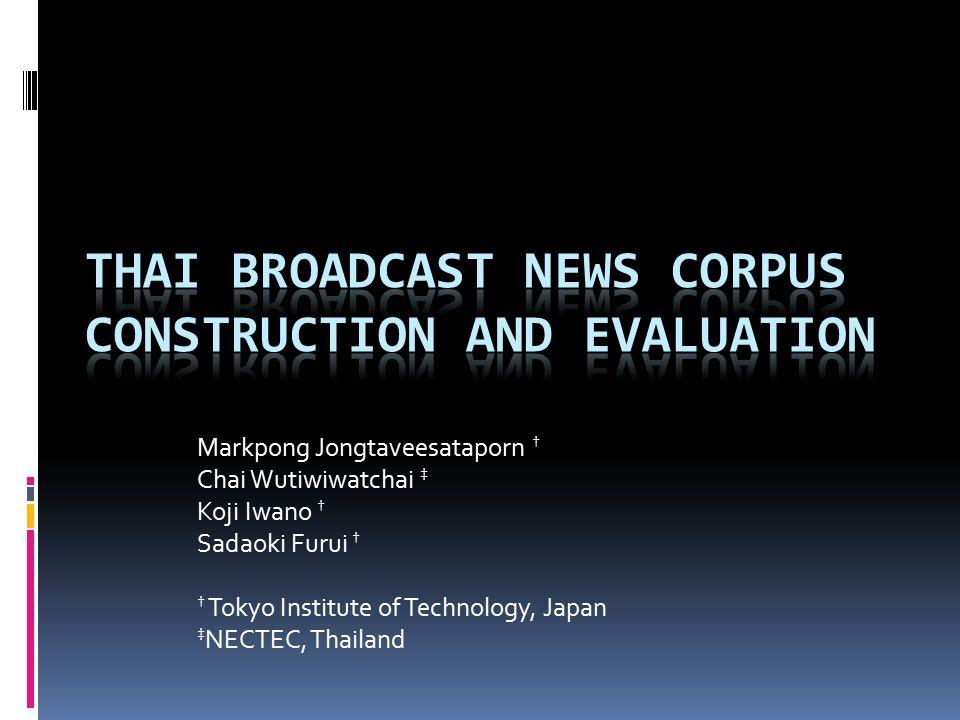 Markpong Jongtaveesataporn † Chai Wutiwiwatchai ‡ Koji Iwano † Sadaoki Furui † † Tokyo Institute of Technology, Japan ‡ NECTEC, Thailand