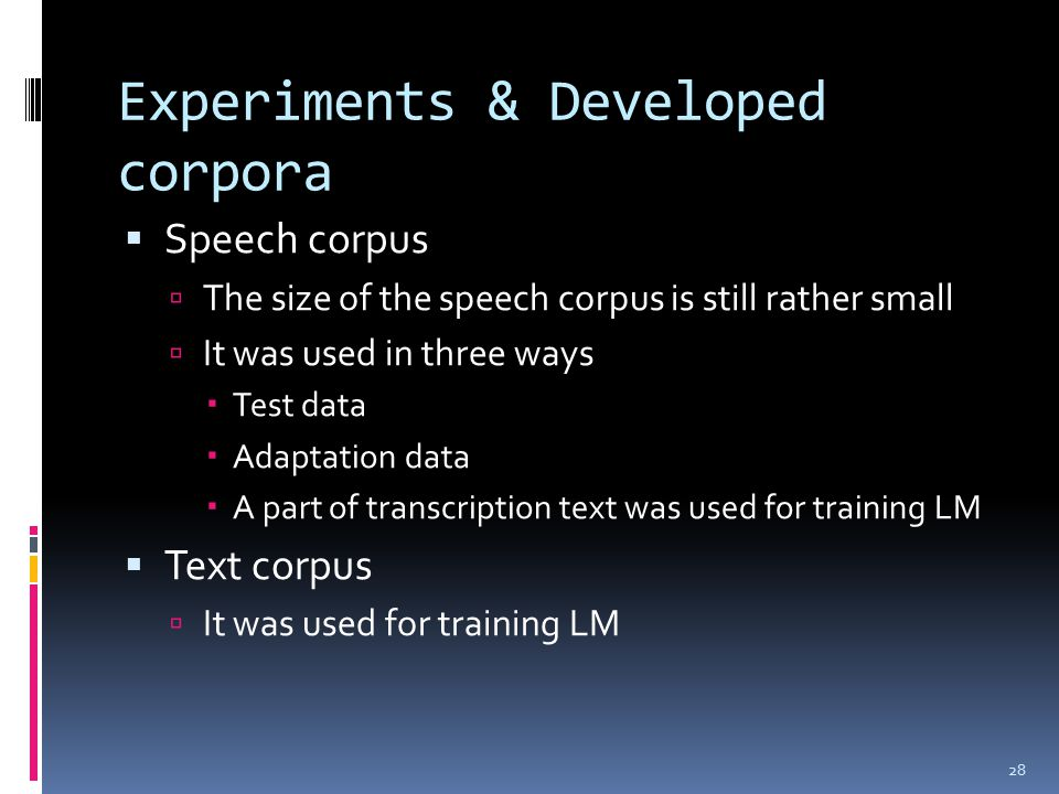 Experiments & Developed corpora  Speech corpus  The size of the speech corpus is still rather small  It was used in three ways  Test data  Adapta