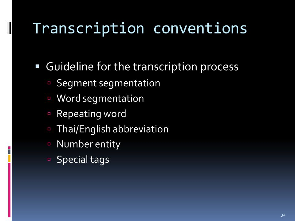 Transcription conventions  Guideline for the transcription process  Segment segmentation  Word segmentation  Repeating word  Thai/English abbreviation  Number entity  Special tags 32