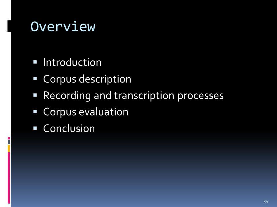 Overview  Introduction  Corpus description  Recording and transcription processes  Corpus evaluation  Conclusion 34