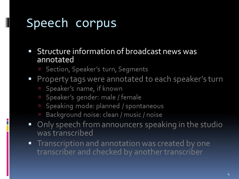 Speech corpus  Structure information of broadcast news was annotated  Section, Speaker's turn, Segments  Property tags were annotated to each speak