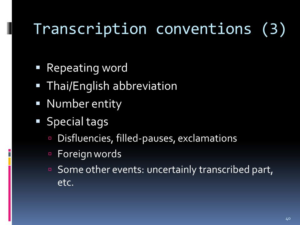 Transcription conventions (3)  Repeating word  Thai/English abbreviation  Number entity  Special tags  Disfluencies, filled-pauses, exclamations