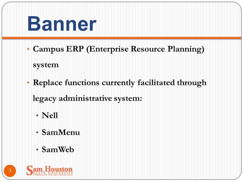 Banner Campus ERP (Enterprise Resource Planning) system Replace functions currently facilitated through legacy administrative system: Nell SamMenu SamWeb 3