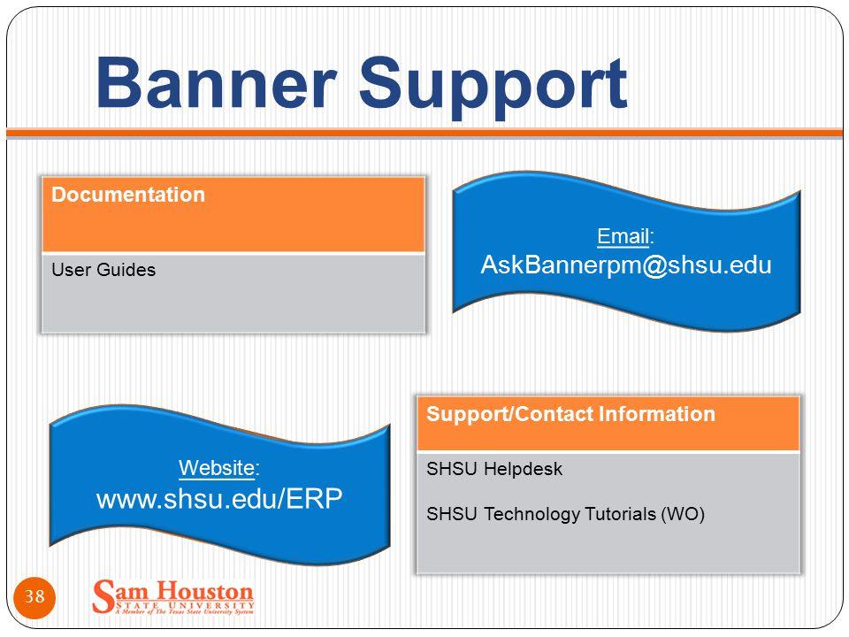 Banner Support Email: AskBannerpm@shsu.edu Website: www.shsu.edu/ERP 38