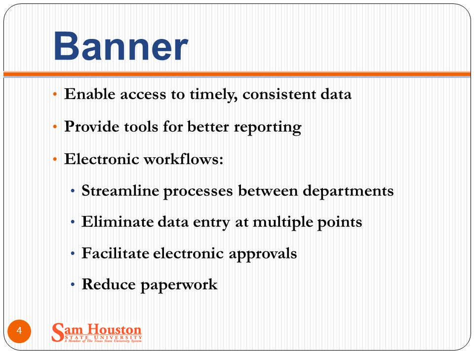 Banner Enable access to timely, consistent data Provide tools for better reporting Electronic workflows: Streamline processes between departments Elim