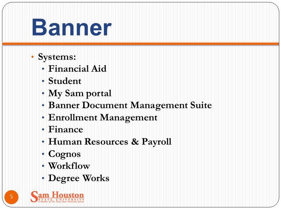 Banner Systems: Financial Aid Student My Sam portal Banner Document Management Suite Enrollment Management Finance Human Resources & Payroll Cognos Wo