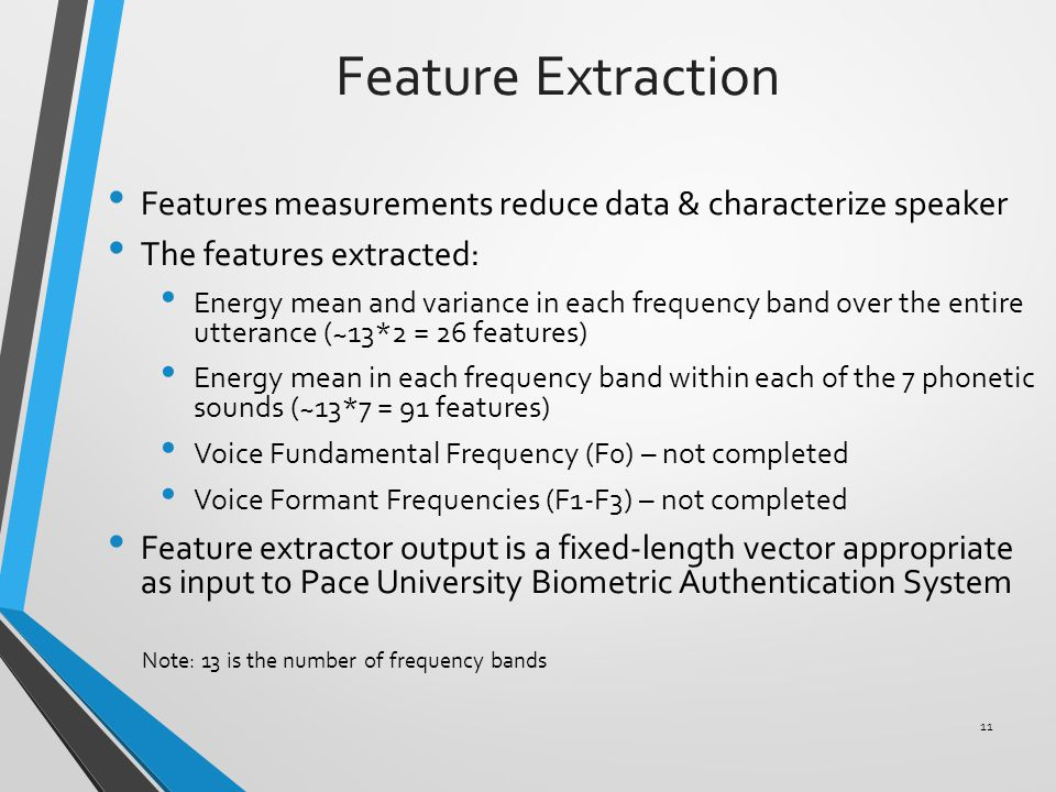 Feature Extraction Features measurements reduce data & characterize speaker The features extracted: Energy mean and variance in each frequency band ov