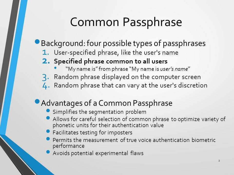 Common Passphrase Background: four possible types of passphrases 1. User-specified phrase, like the user's name 2. Specified phrase common to all user