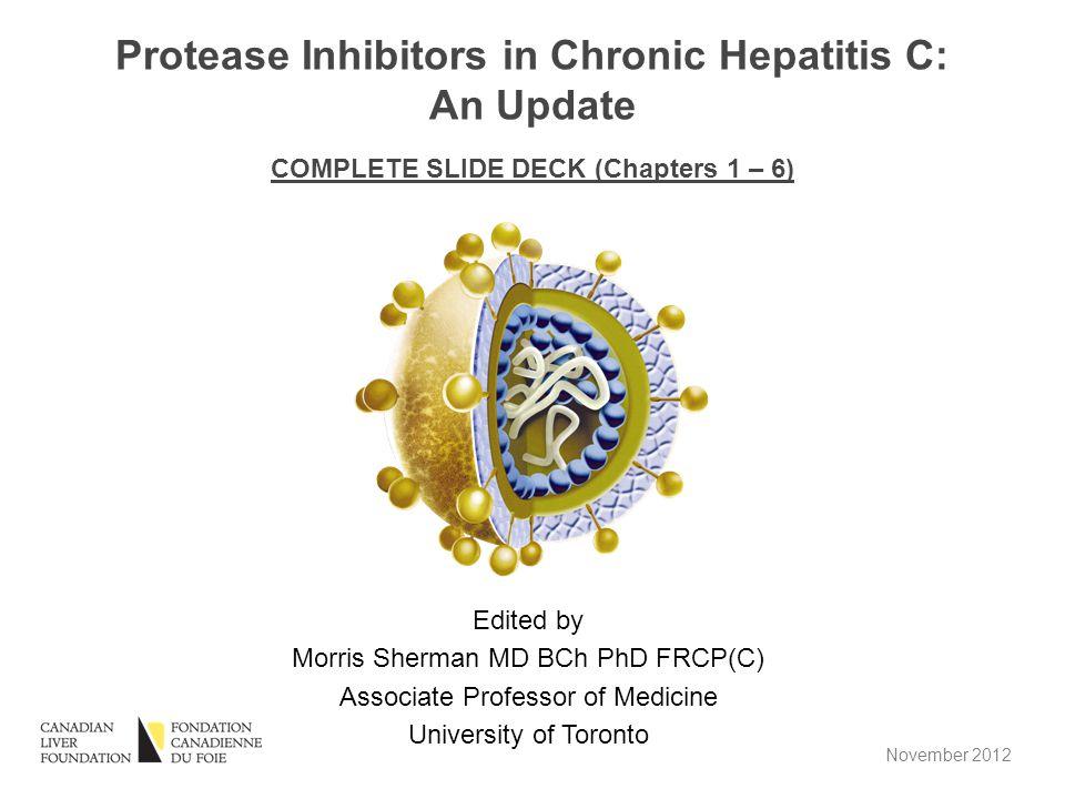 Edited by Morris Sherman MD BCh PhD FRCP(C) Associate Professor of Medicine University of Toronto Protease Inhibitors in Chronic Hepatitis C: An Updat