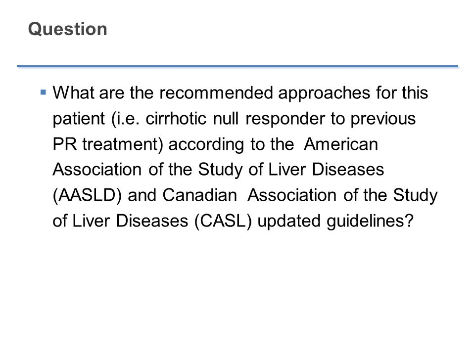 Question  What are the recommended approaches for this patient (i.e. cirrhotic null responder to previous PR treatment) according to the American Ass