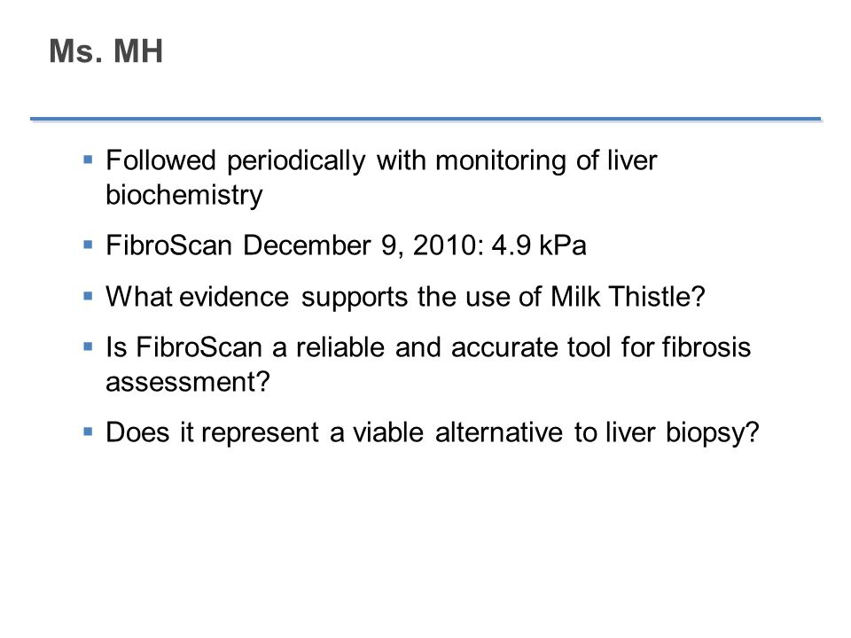 Ms. MH  Followed periodically with monitoring of liver biochemistry  FibroScan December 9, 2010: 4.9 kPa  What evidence supports the use of Milk Th