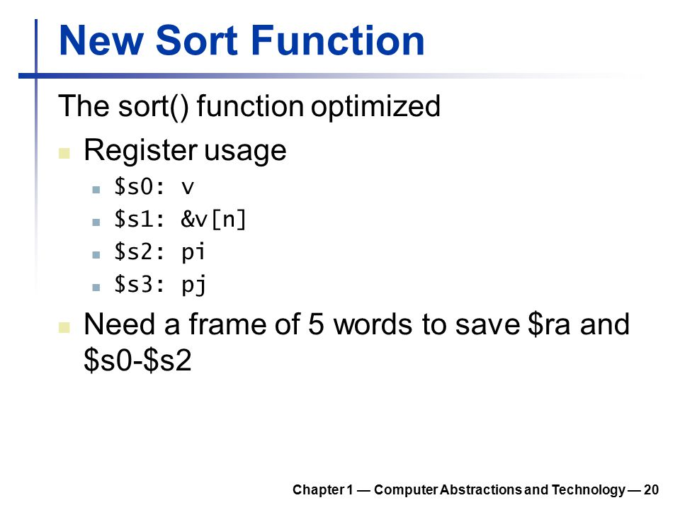 New Sort Function The sort() function optimized Register usage $s0: v $s1: &v[n] $s2: pi $s3: pj Need a frame of 5 words to save $ra and $s0-$s2 Chapt