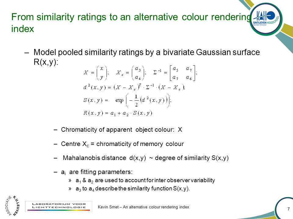 From similarity ratings to an alternative colour rendering index –Model pooled similarity ratings by a bivariate Gaussian surface R(x,y): –Chromaticit
